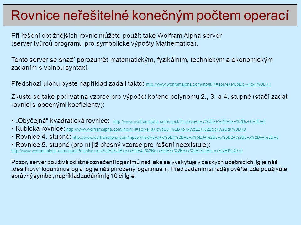 Při řešení obtížnějších rovnic můžete použít také Wolfram Alpha server (server tvůrců programu pro symbolické výpočty Mathematica).