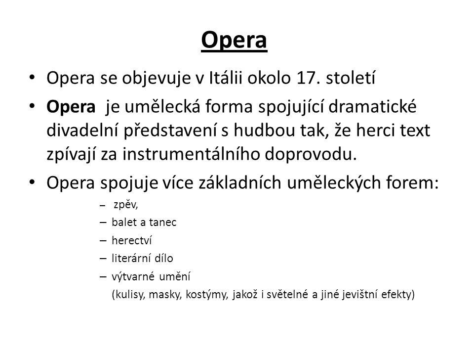 Opera Opera se objevuje v Itálii okolo 17. století Opera je umělecká forma spojující dramatické divadelní představení s hudbou tak, že herci text zpív