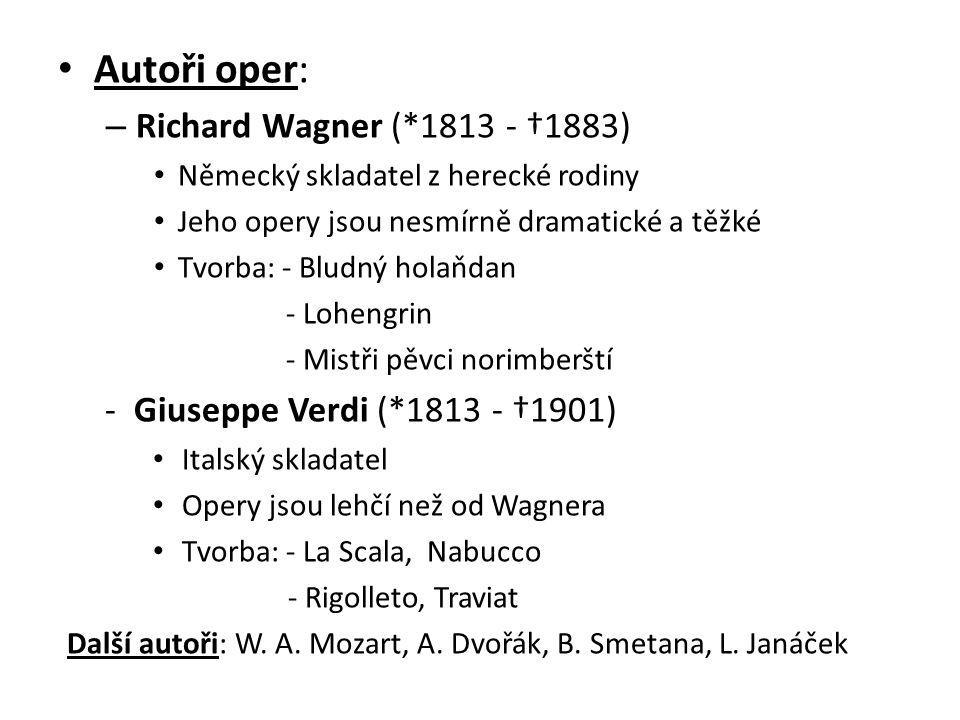 Autoři oper: – Richard Wagner (*1813 - †1883) Německý skladatel z herecké rodiny Jeho opery jsou nesmírně dramatické a těžké Tvorba: - Bludný holaňdan