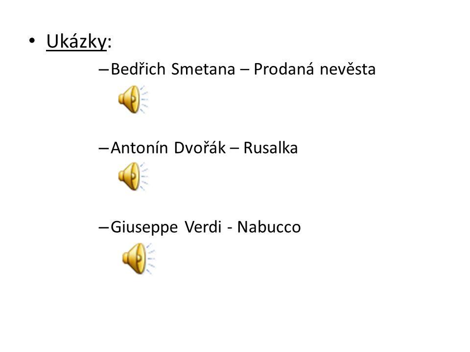 Ukázky: – Bedřich Smetana – Prodaná nevěsta – Antonín Dvořák – Rusalka – Giuseppe Verdi - Nabucco