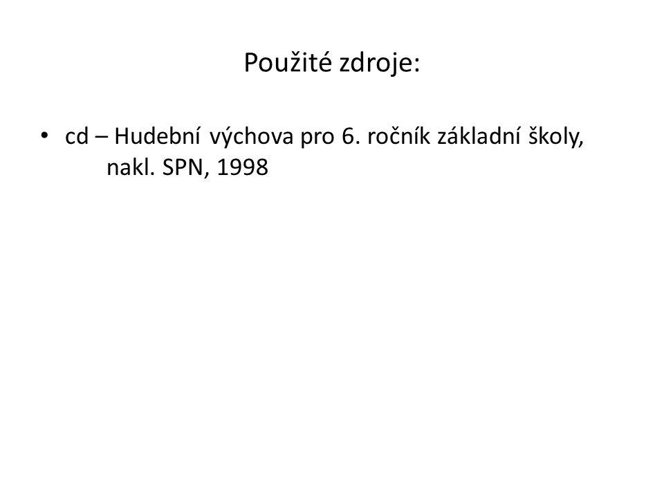 Použité zdroje: cd – Hudební výchova pro 6. ročník základní školy, nakl. SPN, 1998