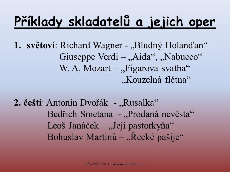 """Příklady skladatelů a jejich oper 1.světoví: Richard Wagner - """"Bludný Holanďan"""" Giuseppe Verdi – """"Aida"""", """"Nabucco"""" W. A. Mozart – """"Figarova svatba"""" """"K"""