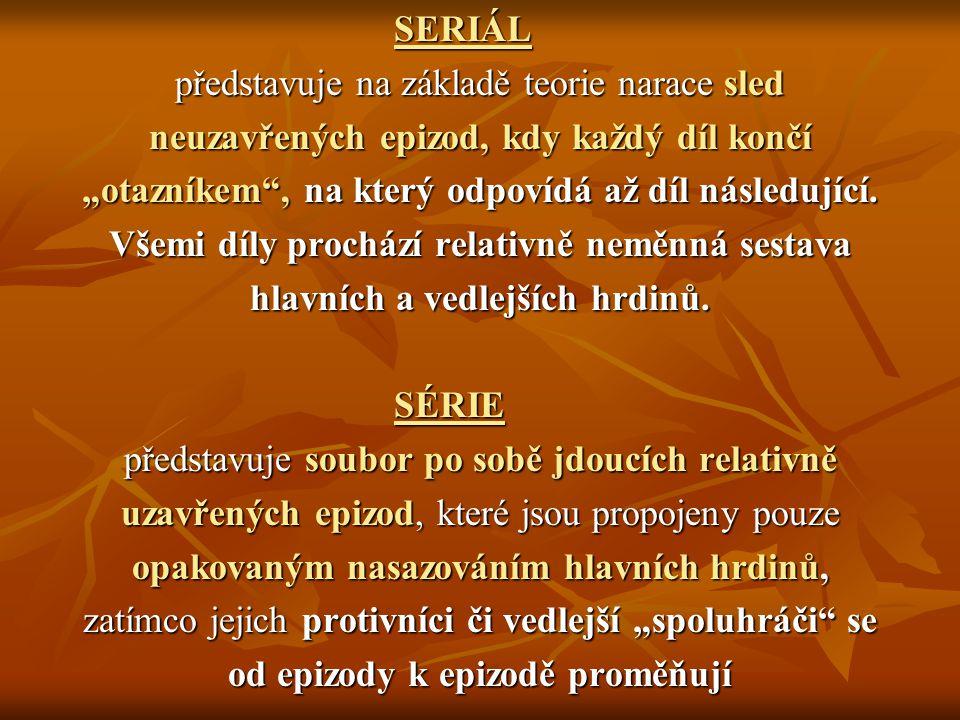 """SERIÁL představuje na základě teorie narace sled neuzavřených epizod, kdy každý díl končí """"otazníkem"""", na který odpovídá až díl následující. Všemi díl"""