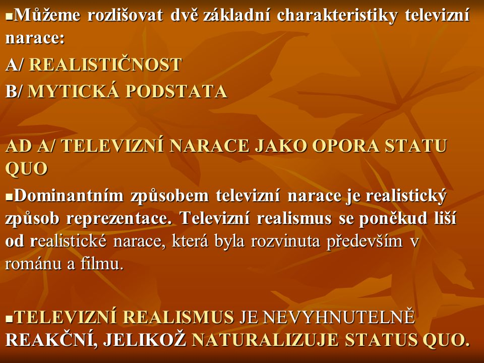 Můžeme rozlišovat dvě základní charakteristiky televizní narace: Můžeme rozlišovat dvě základní charakteristiky televizní narace: A/ REALISTIČNOST B/