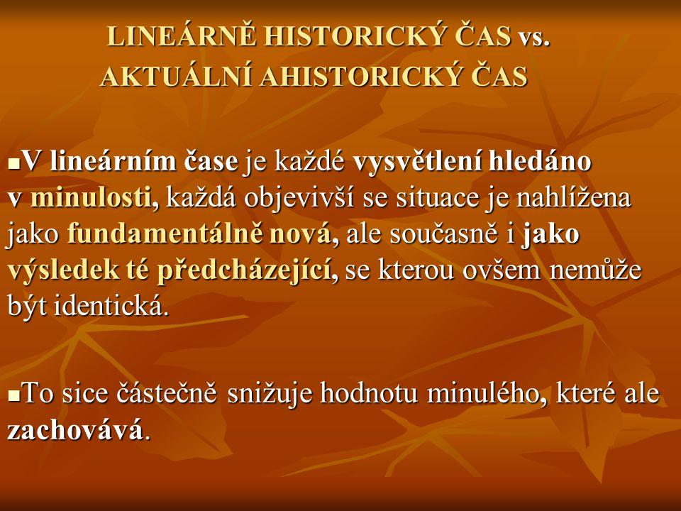 LINEÁRNĚ HISTORICKÝ ČAS vs. LINEÁRNĚ HISTORICKÝ ČAS vs. AKTUÁLNÍ AHISTORICKÝ ČAS AKTUÁLNÍ AHISTORICKÝ ČAS V lineárním čase je každé vysvětlení hledáno