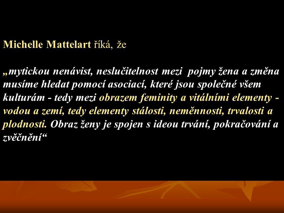 """Michelle Mattelart říká, že """"mytickou nenávist, neslučitelnost mezi pojmy žena a změna musíme hledat pomocí asociací, které jsou společné všem kulturá"""