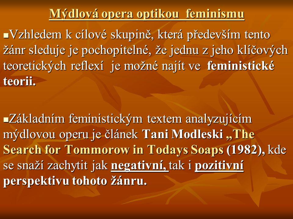 Mýdlová opera optikou feminismu Vzhledem k cílové skupině, která především tento žánr sleduje je pochopitelné, že jednu z jeho klíčových teoretických