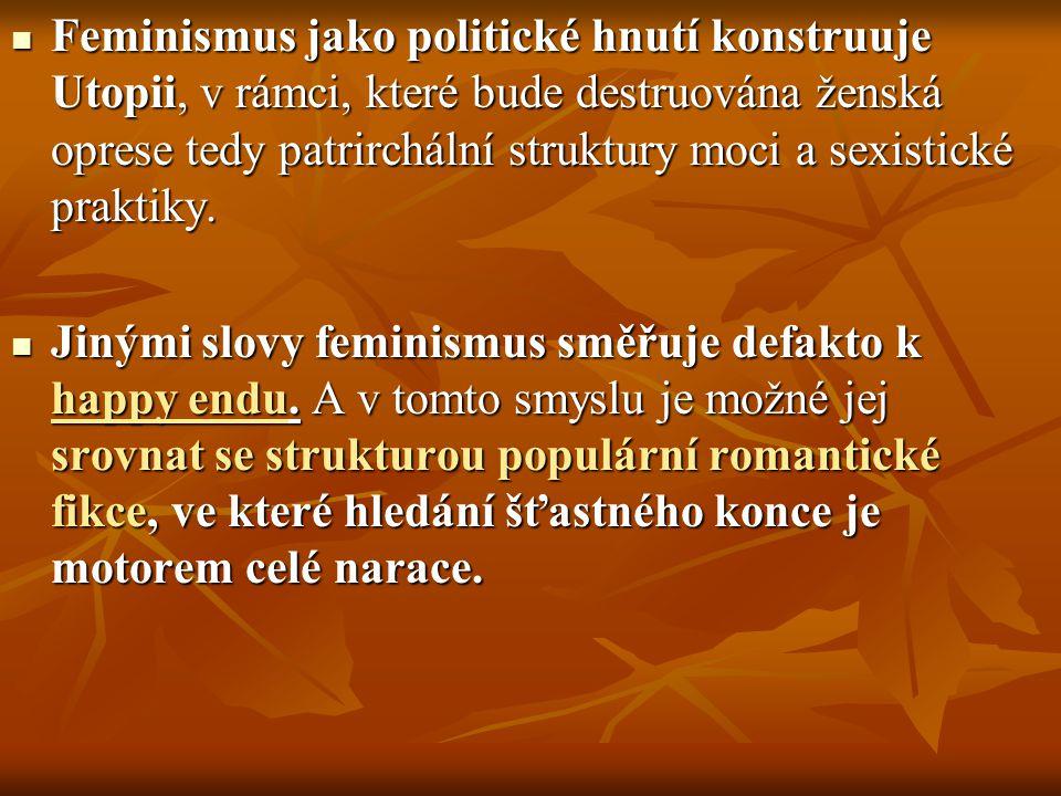 Feminismus jako politické hnutí konstruuje Utopii, v rámci, které bude destruována ženská oprese tedy patrirchální struktury moci a sexistické praktik