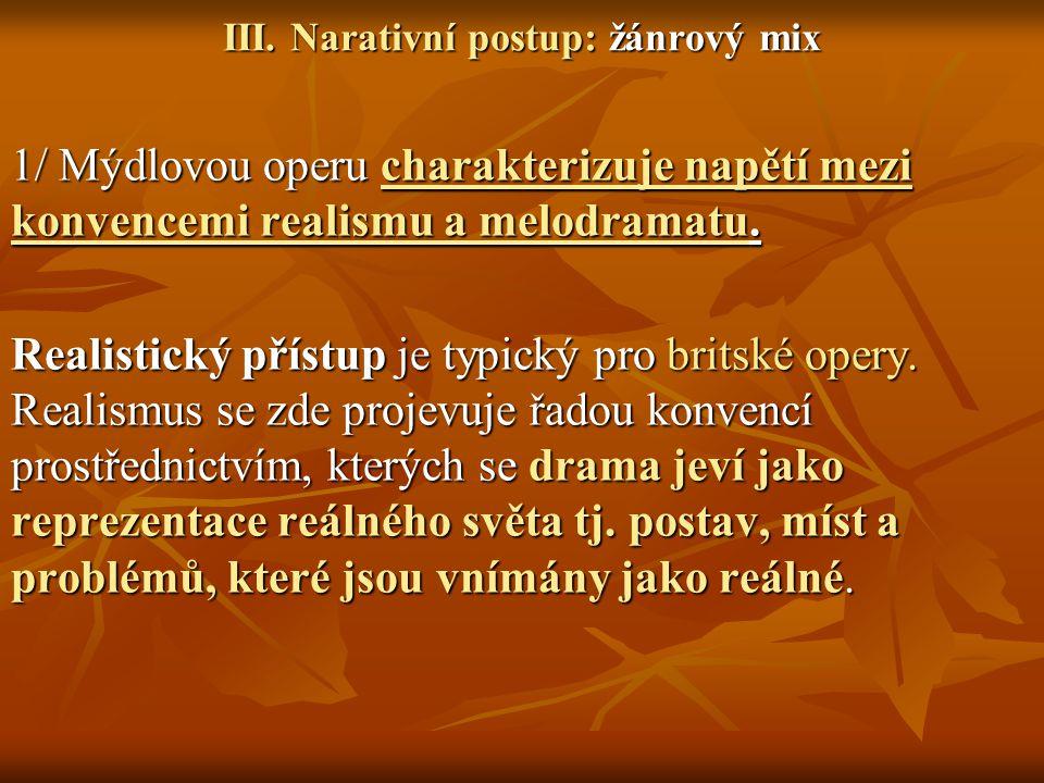 III. Narativní postup: žánrový mix 1/ Mýdlovou operu charakterizuje napětí mezi konvencemi realismu a melodramatu. Realistický přístup je typický pro