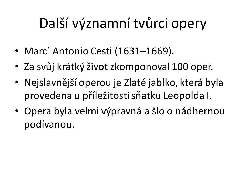 Další významní tvůrci opery Marc´ Antonio Cesti (1631–1669). Za svůj krátký život zkomponoval 100 oper. Nejslavnější operou je Zlaté jablko, která byl