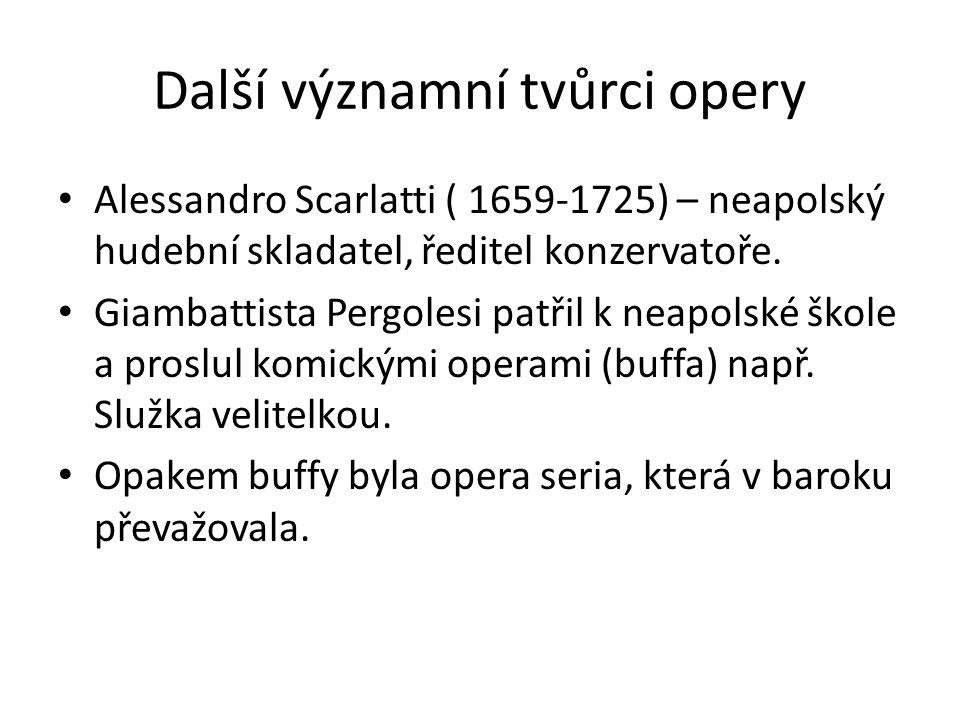 Další významní tvůrci opery Alessandro Scarlatti ( 1659-1725) – neapolský hudební skladatel, ředitel konzervatoře. Giambattista Pergolesi patřil k nea