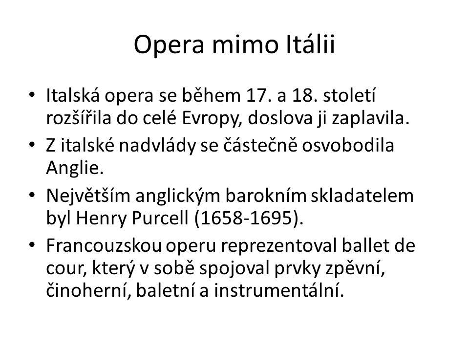 Opera mimo Itálii Italská opera se během 17. a 18. století rozšířila do celé Evropy, doslova ji zaplavila. Z italské nadvlády se částečně osvobodila A