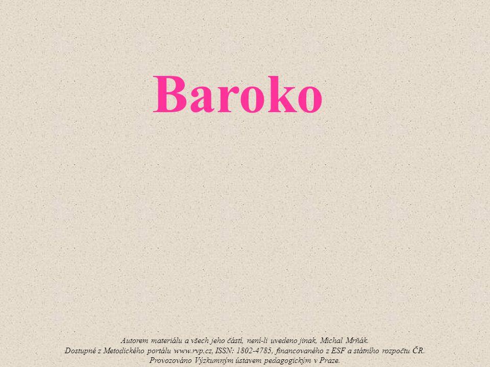 Baroko Autorem materiálu a všech jeho částí, není-li uvedeno jinak, Michal Mrňák. Dostupné z Metodického portálu www.rvp.cz, ISSN: 1802-4785, financov