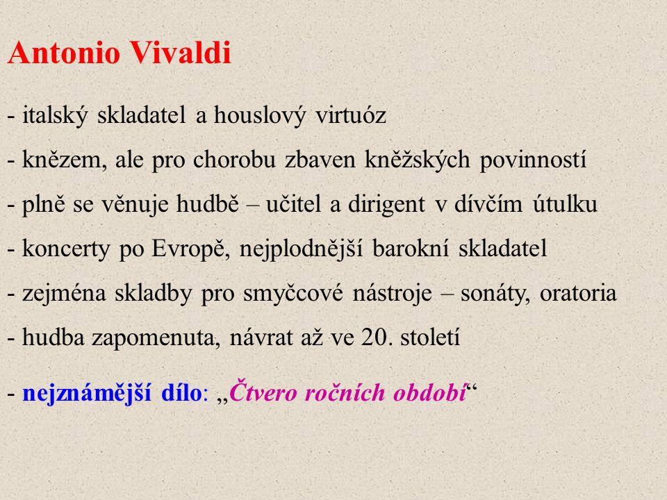 Antonio Vivaldi - italský skladatel a houslový virtuóz - knězem, ale pro chorobu zbaven kněžských povinností - plně se věnuje hudbě – učitel a dirigen