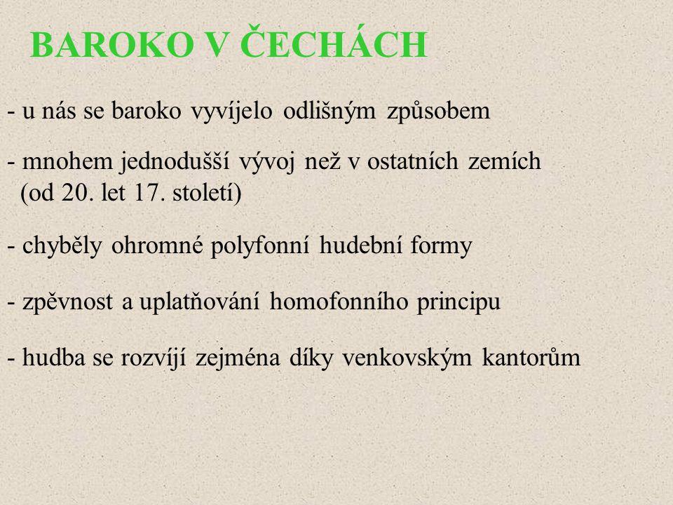 BAROKO V ČECHÁCH - u nás se baroko vyvíjelo odlišným způsobem - mnohem jednodušší vývoj než v ostatních zemích (od 20. let 17. století) - chyběly ohro