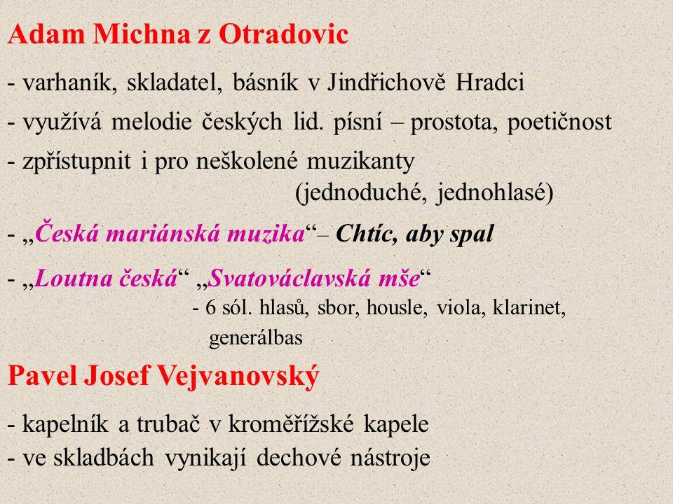 Adam Michna z Otradovic - varhaník, skladatel, básník v Jindřichově Hradci - využívá melodie českých lid. písní – prostota, poetičnost - zpřístupnit i