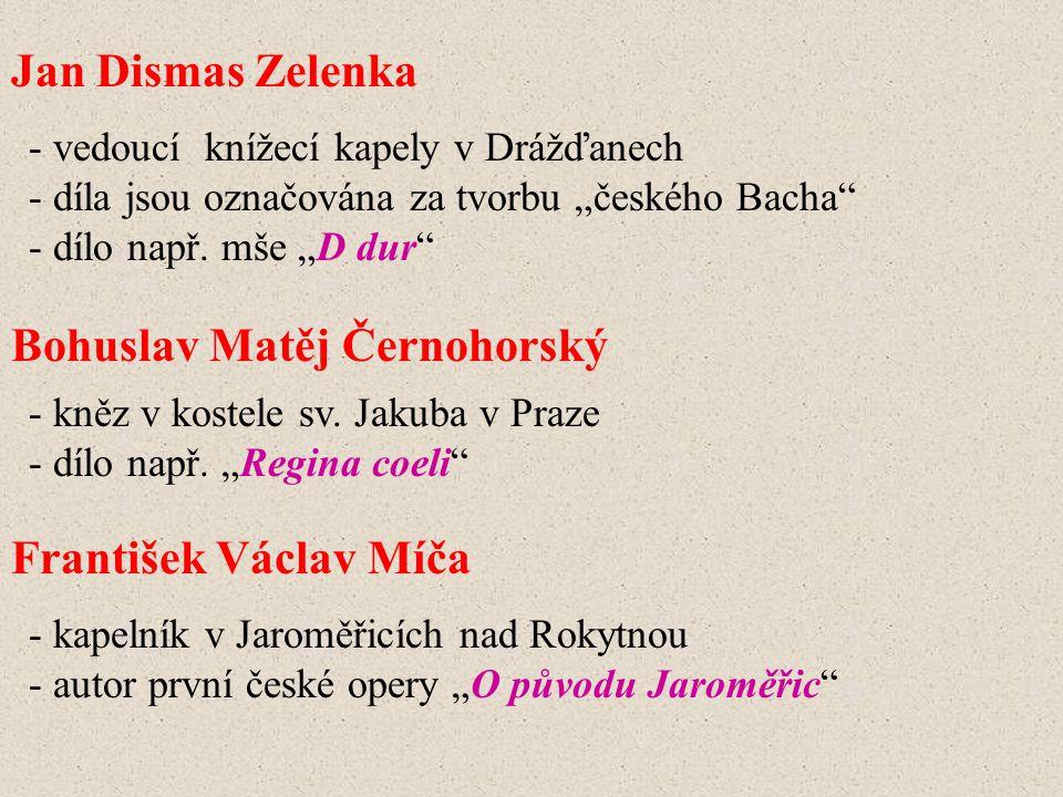 """Jan Dismas Zelenka - vedoucí knížecí kapely v Drážďanech - díla jsou označována za tvorbu """"českého Bacha"""" - dílo např. mše """"D dur"""" Bohuslav Matěj Čern"""