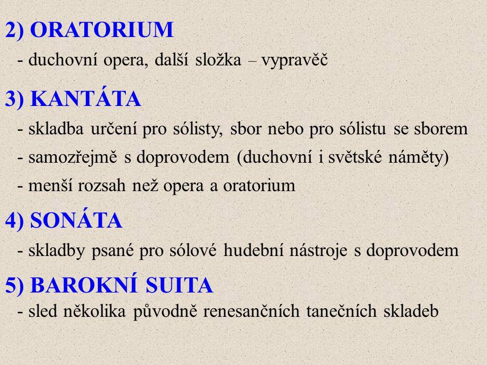 2) ORATORIUM - duchovní opera, další složka – vypravěč 3) KANTÁTA - skladba určení pro sólisty, sbor nebo pro sólistu se sborem - samozřejmě s doprovo
