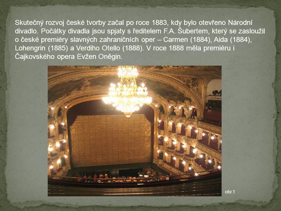 Skutečný rozvoj české tvorby začal po roce 1883, kdy bylo otevřeno Národní divadlo. Počátky divadla jsou spjaty s ředitelem F.A. Šubertem, který se za