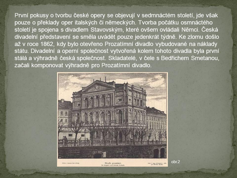 První pokusy o tvorbu české opery se objevují v sedmnáctém století, jde však pouze o překlady oper italských či německých. Tvorba počátku osmnáctého s