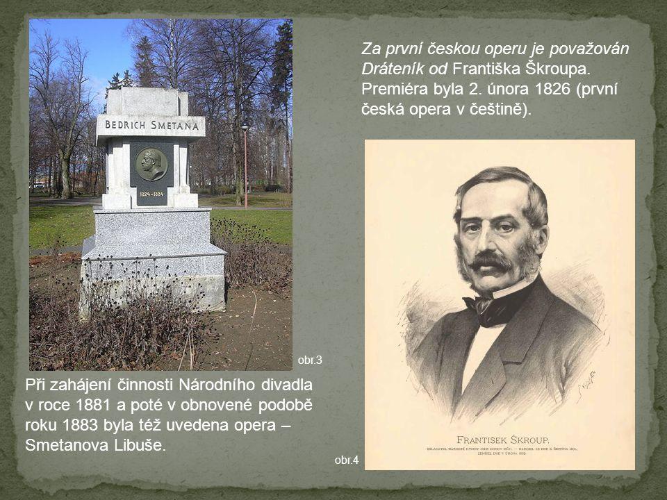 Při zahájení činnosti Národního divadla v roce 1881 a poté v obnovené podobě roku 1883 byla též uvedena opera – Smetanova Libuše. Za první českou oper