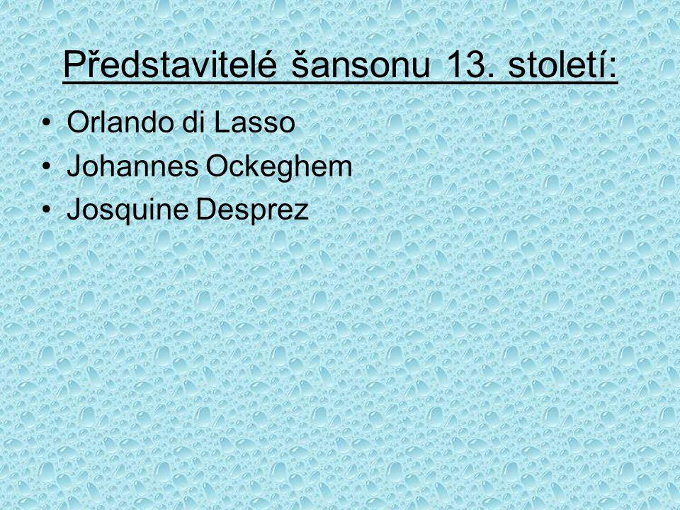 Představitelé šansonu 13. století: Orlando di Lasso Johannes Ockeghem Josquine Desprez