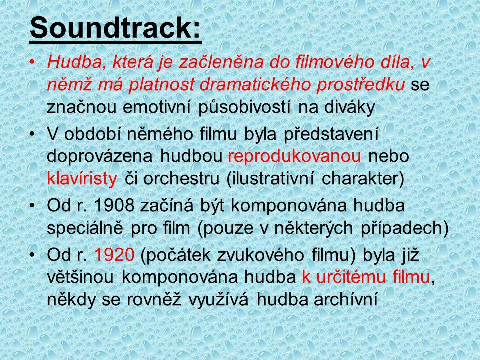 Soundtrack: Hudba, která je začleněna do filmového díla, v němž má platnost dramatického prostředku se značnou emotivní působivostí na diváky V období němého filmu byla představení doprovázena hudbou reprodukovanou nebo klavíristy či orchestru (ilustrativní charakter) Od r.
