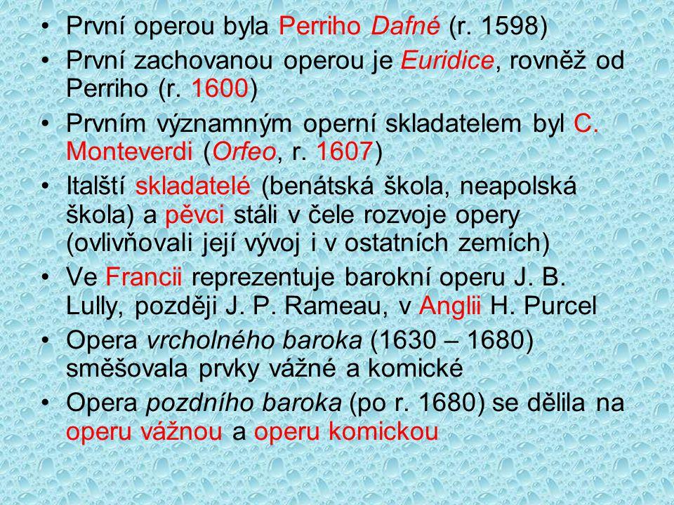 První operou byla Perriho Dafné (r. 1598) První zachovanou operou je Euridice, rovněž od Perriho (r. 1600) Prvním významným operní skladatelem byl C.