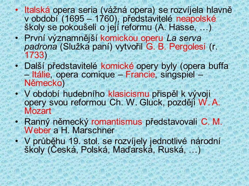 Italská opera seria (vážná opera) se rozvíjela hlavně v období (1695 – 1760), představitelé neapolské školy se pokoušeli o její reformu (A. Hasse, …)