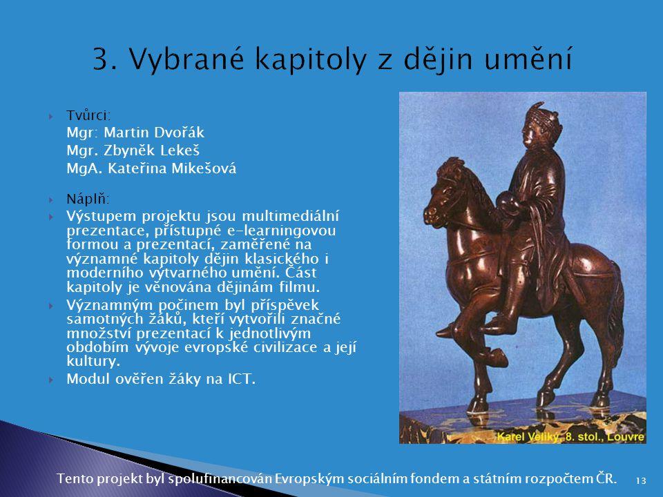  Tvůrci: Mgr: Martin Dvořák Mgr. Zbyněk Lekeš MgA. Kateřina Mikešová  Náplň:  Výstupem projektu jsou multimediální prezentace, přístupné e-learning