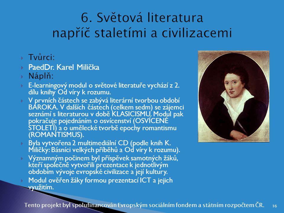  Tvůrci:  PaedDr. Karel Milička  Náplň:  E-learningový modul o světové literatuře vychází z 2. dílu knihy Od víry k rozumu.  V prvních částech se