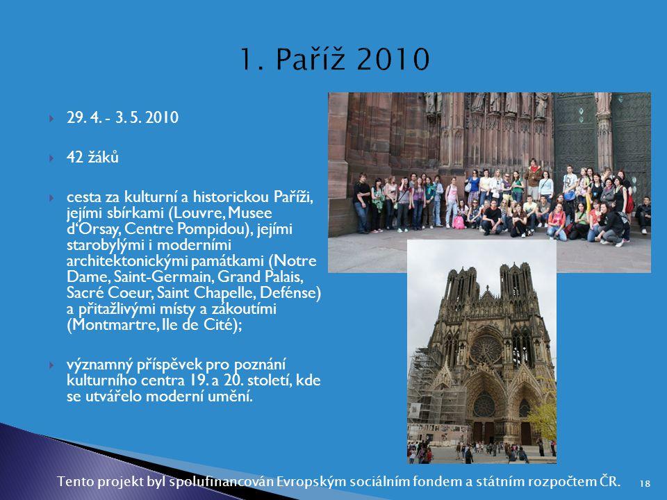  29. 4. - 3. 5. 2010  42 žáků  cesta za kulturní a historickou Paříži, jejími sbírkami (Louvre, Musee d'Orsay, Centre Pompidou), jejími starobylými
