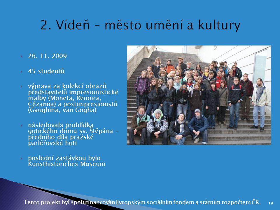  26. 11. 2009  45 studentů  výprava za kolekcí obrazů představitelů impresionistické malby (Moneta, Renoira, Cézanna) a postimpresionistů (Gaughina