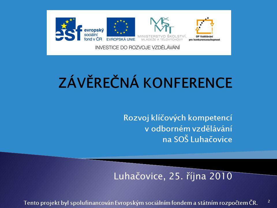 ZÁVĚREČNÁ KONFERENCE Rozvoj klíčových kompetencí v odborném vzdělávání na SOŠ Luhačovice Luhačovice, 25. října 2010 2 Tento projekt byl spolufinancová