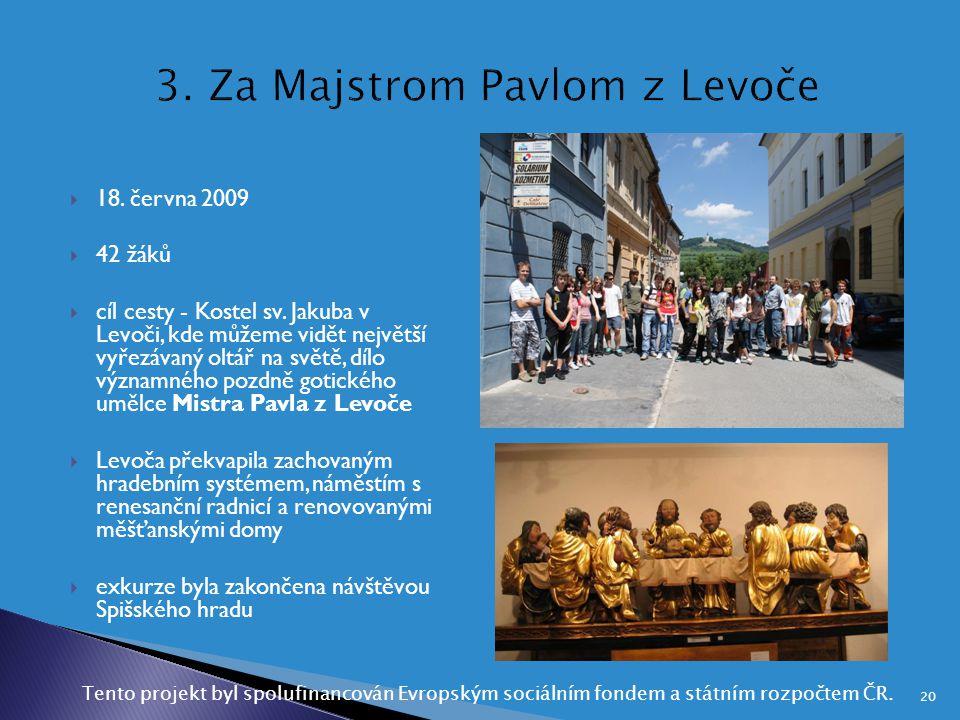  18. června 2009  42 žáků  cíl cesty - Kostel sv. Jakuba v Levoči, kde můžeme vidět největší vyřezávaný oltář na světě, dílo významného pozdně goti
