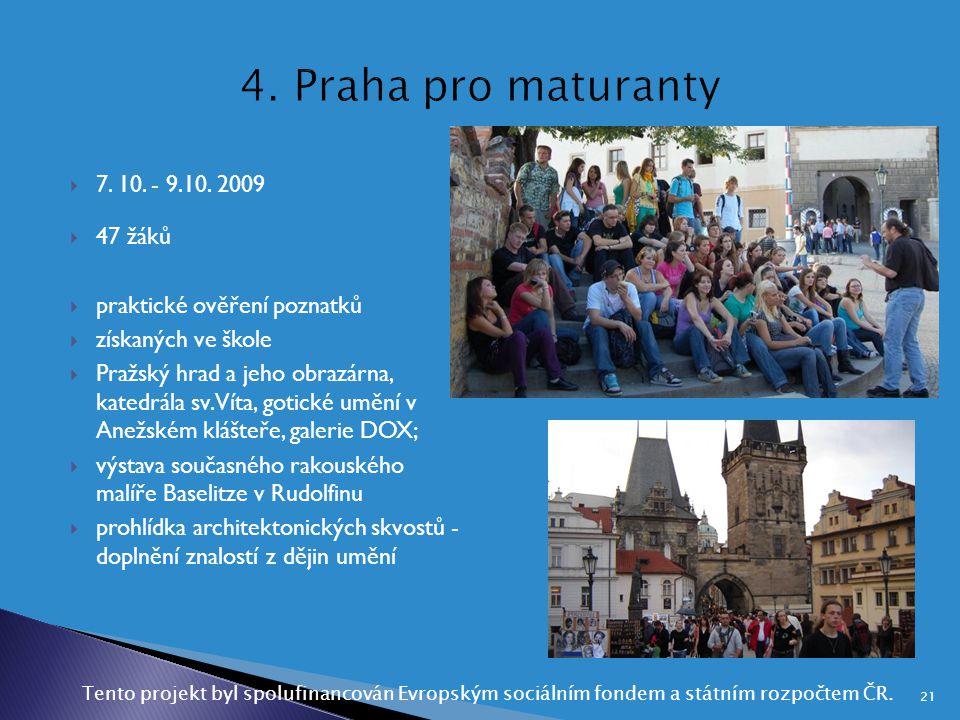  7. 10. - 9.10. 2009  47 žáků  praktické ověření poznatků  získaných ve škole  Pražský hrad a jeho obrazárna, katedrála sv. Víta, gotické umění v