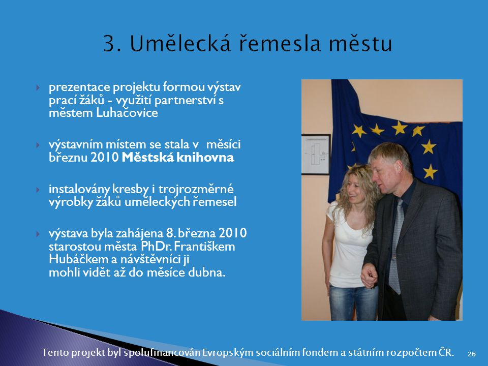  prezentace projektu formou výstav prací žáků - využití partnerství s městem Luhačovice  výstavním místem se stala v měsíci březnu 2010 Městská knih