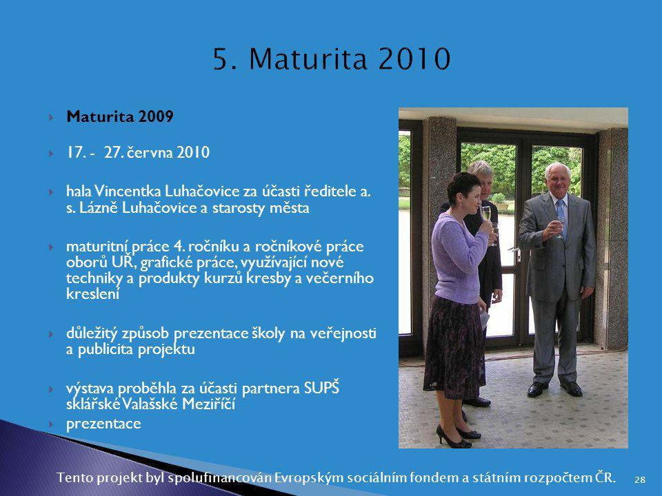  Maturita 2009  17. - 27. června 2010  hala Vincentka Luhačovice za účasti ředitele a. s. Lázně Luhačovice a starosty města  maturitní práce 4. ro