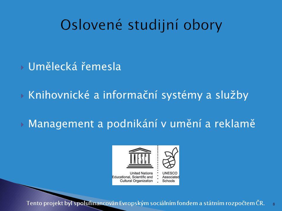  Umělecká řemesla  Knihovnické a informační systémy a služby  Management a podnikání v umění a reklamě Tento projekt byl spolufinancován Evropským