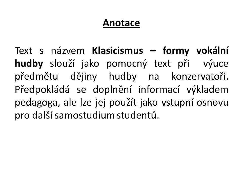 Anotace Text s názvem Klasicismus – formy vokální hudby slouží jako pomocný text při výuce předmětu dějiny hudby na konzervatoři. Předpokládá se dopln