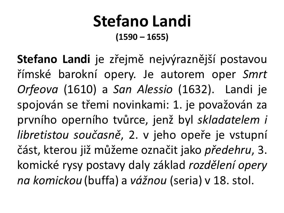 Stefano Landi (1590 – 1655) Stefano Landi je zřejmě nejvýraznější postavou římské barokní opery.