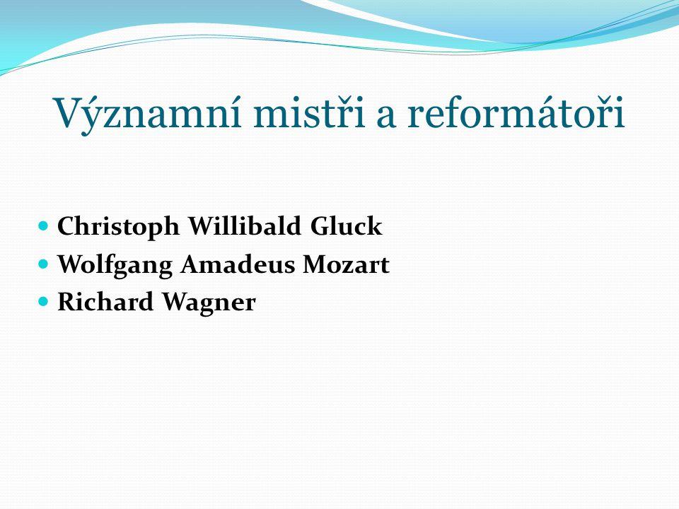 Významní mistři a reformátoři Christoph Willibald Gluck Wolfgang Amadeus Mozart Richard Wagner