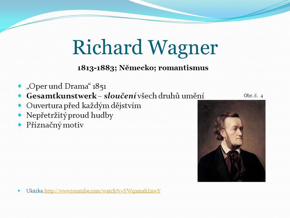 """Richard Wagner """"Oper und Drama 1851 Gesamtkunstwerk – sloučení všech druhů umění Ouvertura před každým dějstvím Nepřetržitý proud hudby Příznačný motiv Ukázka http://www.youtube.com/watch?v=YWqxmahLnwY http://www.youtube.com/watch?v=YWqxmahLnwY 1813-1883; Německo; romantismus Obr."""