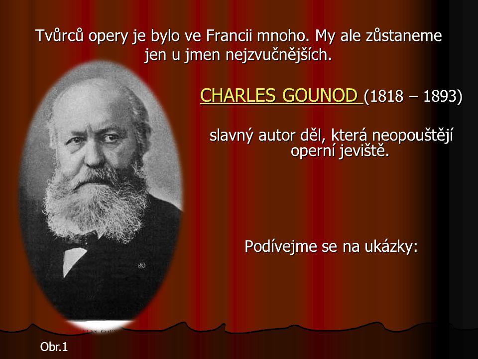 Tvůrců opery je bylo ve Francii mnoho.My ale zůstaneme jen u jmen nejzvučnějších.