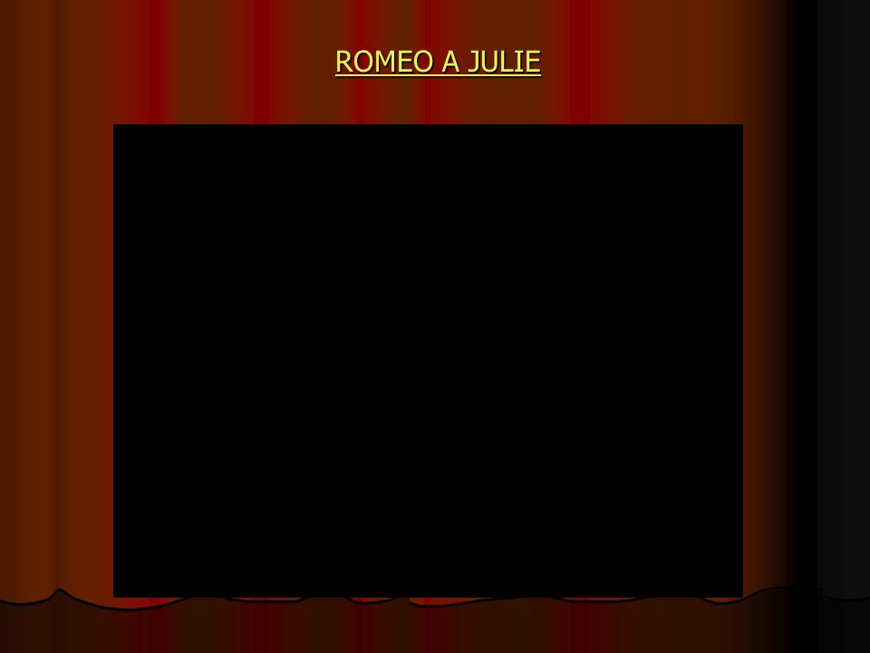 ROMEO A JULIE ROMEO A JULIE