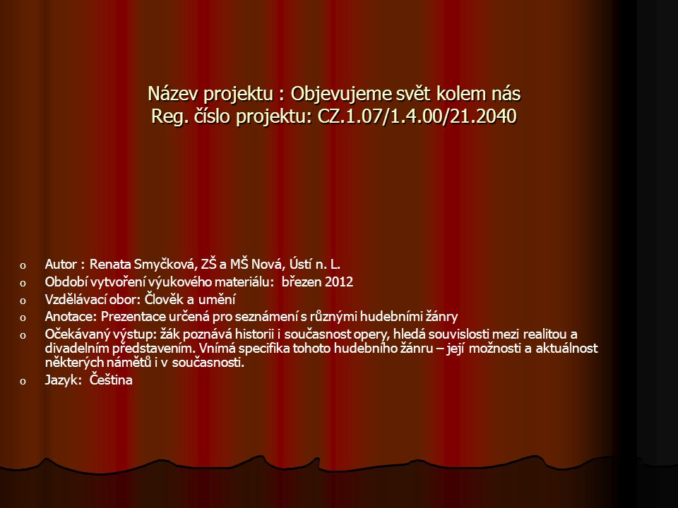 Název projektu : Objevujeme svět kolem nás Reg. číslo projektu: CZ.1.07/1.4.00/21.2040 o Autor : Renata Smyčková, ZŠ a MŠ Nová, Ústí n. L. o Období vy