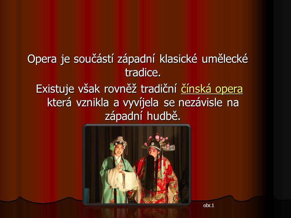 Opera je součástí západní klasické umělecké tradice. Existuje však rovněž tradiční čínská opera která vznikla a vyvíjela se nezávisle na západní hudbě