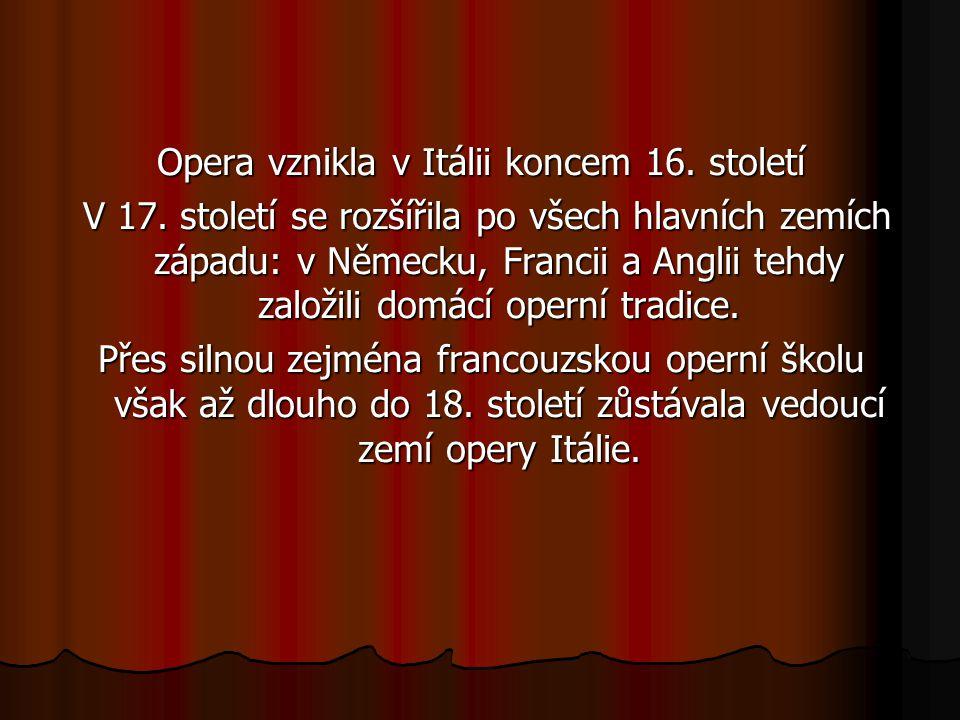 Opera vznikla v Itálii koncem 16. století V 17. století se rozšířila po všech hlavních zemích západu: v Německu, Francii a Anglii tehdy založili domác