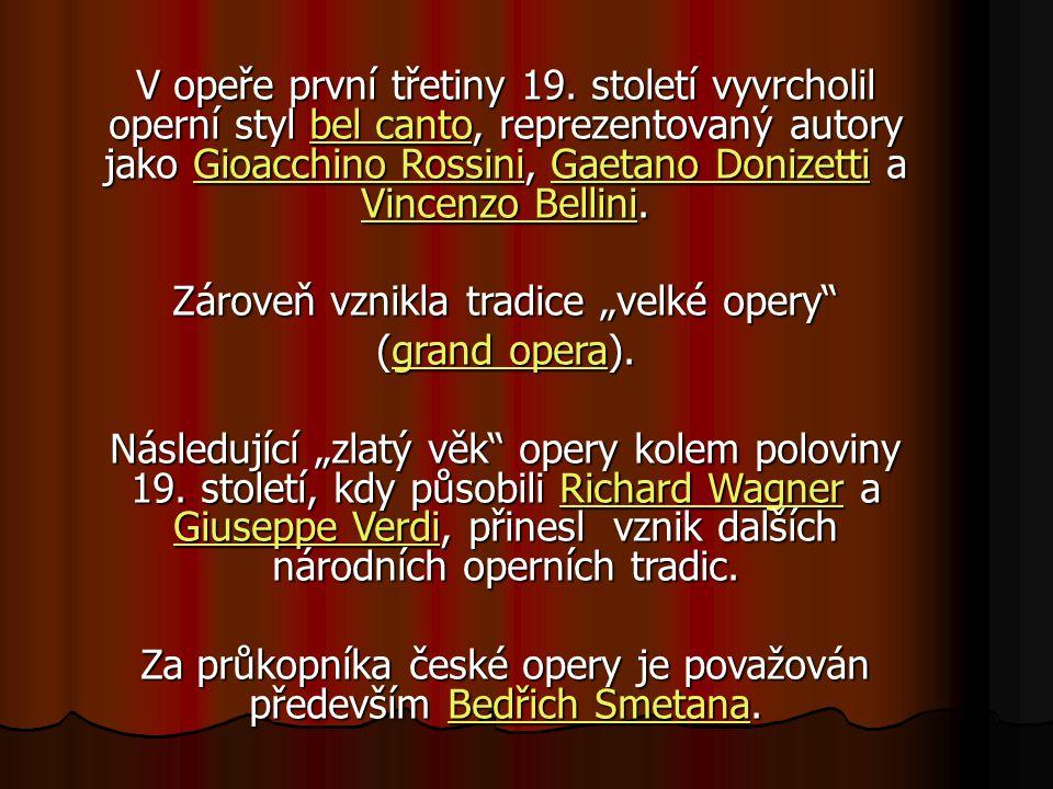 V opeře první třetiny 19. století vyvrcholil operní styl bel canto, reprezentovaný autory jako Gioacchino Rossini, Gaetano Donizetti a Vincenzo Bellin