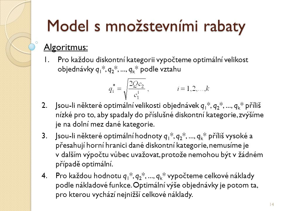 Model s množstevními rabaty 14 Algoritmus: 1.Pro každou diskontní kategorii vypočteme optimální velikost objednávky q 1 *, q 2 *,..., q k * podle vzta